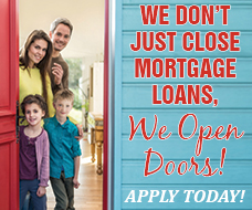 We dont just close mortgage loans, we open doors. Apply today!